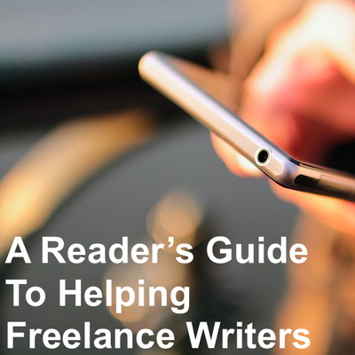 A Reader's Guide To Helping Freelance Writers.